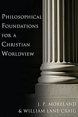 Philosophical foundations for a christian worldview pdf